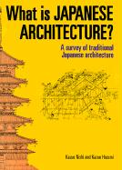 What is Japanese Architecture?: A Survey of Traditional Japanese Architecture: A Survey of Traditional Japanese Architecture with a List of Sites and a Map