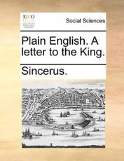 Plain English. a Letter to the King. - Sincerus