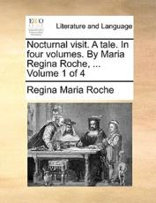 Nocturnal Visit. A Tale. In Four Volumes. By Maria Regina Roche, ...  Volume 1 Of 4
