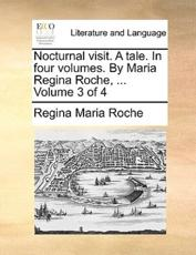 Nocturnal Visit. a Tale. in Four Volumes. by Maria Regina Roche, ... Volume 3 of 4 - Regina Maria Roche