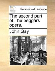 The Second Part of the Beggars Opera. - John Gay