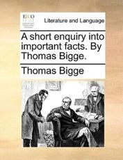 A Short Enquiry Into Important Facts. by Thomas Bigge. - Thomas Bigge