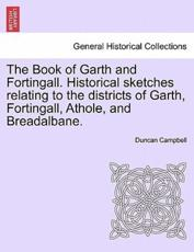 The Book of Garth and Fortingall. Historical Sketches Relating to the Districts of Garth, Fortingall, Athole, and Breadalbane. - Professor Duncan Campbell