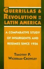 Guerrillas and Revolution in Latin America: A Comparative Study of Insurgents and Regimes Since 1956