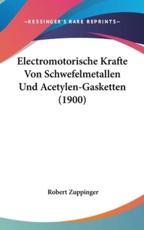 Electromotorische Krafte Von Schwefelmetallen Und Acetylen-Gasketten (1900) - Robert Zuppinger