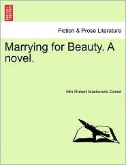 Marrying For Beauty. A Novel. - Mrs Robert Mackenzie Daniel