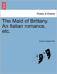 The Maid Of Brittany. An Italian Romance, Etc. - Count Joseph Orsi