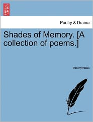 Shades of Memory. [A collection of poems.] - Anonymous