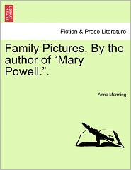 Family Pictures. By The Author Of Mary Powell.. - Anne Manning