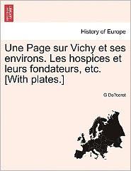 Une Page Sur Vichy Et Ses Environs. Les Hospices Et Leurs Fondateurs, Etc. [With Plates.] - G De Coret