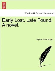 Early Lost, Late Found. a Novel. - Wynter Frore Knight