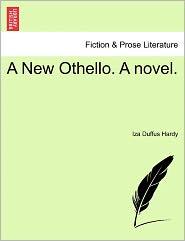 A New Othello. a Novel. - Iza Duffus Hardy