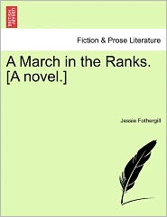 A March in the Ranks. [A Novel.] - Jessie Fothergill