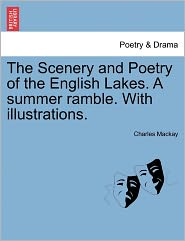 The Scenery And Poetry Of The English Lakes. A Summer Ramble. With Illustrations. - Charles Mackay