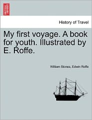 My First Voyage. A Book For Youth. Illustrated By E. Roffe. - William Stones, Edwin Roffe