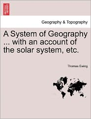 A System of Geography ... with an Account of the Solar System, Etc. - Thomas Ewing