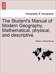 The Student's Manual of Modern Geography. Mathematical, Physical, and Descriptive. - William Latham Bevan