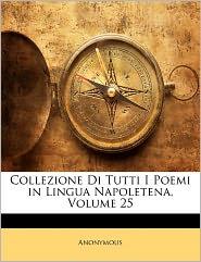 Collezione Di Tutti I Poemi in Lingua Napoletena, Volume 25 - Anonymous