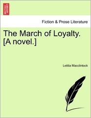 The March Of Loyalty. [A Novel.] - Letitia Macclintock