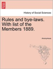 Rules and Bye-Laws. with List of the Members 1889. - Anonymous
