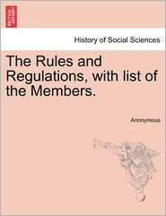 The Rules and Regulations, with List of the Members. - Anonymous