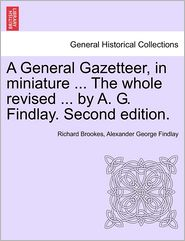A General Gazetteer, In Miniature. The Whole Revised. By A.G. Findlay. Second Edition. - Richard Brookes, Alexander George Findlay