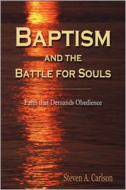 Baptism And The Battle For Souls - Steven A Carlson
