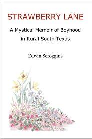 Strawberry Lane: A Mystical Memoir of Boyhood in Rural South Texas - Edwin Scroggins