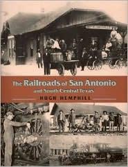 The Railroads of San Antonio and South Central Texas - Hugh Hemphill
