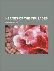 Heroes of the Crusades - Barbara Hutton