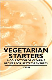 Vegetarian Starters - A Collection of Old-Time Recipes for Meatless Entrées