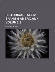 Historical Tales (Volume 3); Spanish American - Charles Morris