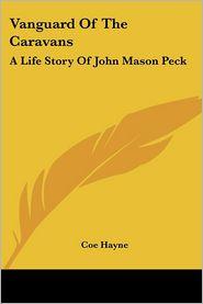 VanGuard of the Caravans: A Life Story of John Mason Peck - Coe Hayne