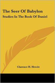 The Seer of Babylon: Studies in the Book of Daniel - Clarence H. Hewitt