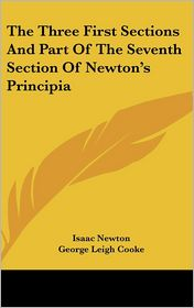 The Three First Sections and Part of the Seventh Section of Newton's Principia - Isaac Newton, Foreword by George Leigh Cooke