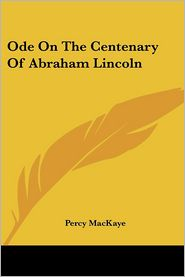Ode on the Centenary of Abraham Lincoln - Percy Mackaye