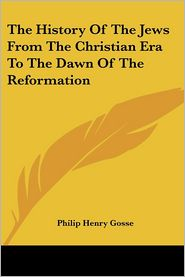 History of the Jews from the Christian Era to the Dawn of the Reformation - Philip Henry Gosse