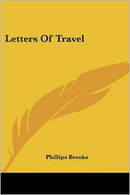 Letters of Travel - Phillips Brooks