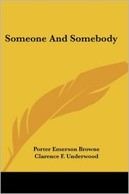 Someone and Somebody - Porter Emerson Browne, Clarence F. Underwood (Illustrator)