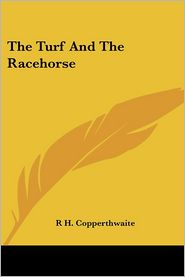 Turf and the Racehorse - R.H. Copperthwaite