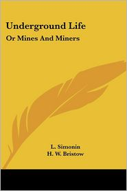 Underground Life: Or Mines and Miners - L. Simonin, H.W. Bristow (Translator)