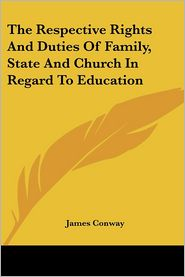 Respective Rights and Duties of Family, State and Church in Regard to Education - James Conway