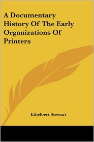 Documentary History of the Early Organizations of Printers - Ethelbert Stewart