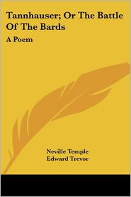 Tannhauser; Or the Battle of the Bards: A Poem - Neville Temple, Edward Trevor