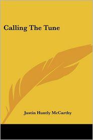 Calling the Tune - Justin Huntly McCarthy