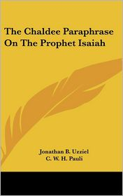 Chaldee Paraphrase on the Prophet Isaiah - Jonathan B. Uzziel, C.W.H. Pauli (Translator)