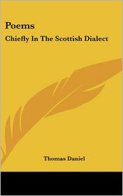 Poems: Chiefly in the Scottish Dialect - Thomas Daniel
