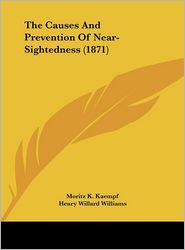 The Causes and Prevention of Near-Sightedness (1871) - Moritz K. Kaempf, Henry Willard Williams (Translator)