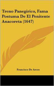 Treno Panegirico, Fama Postuma De El Penitente Anacoreta (1647) - Francisco De Arcos