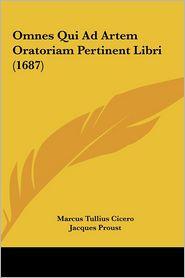 Omnes Qui Ad Artem Oratoriam Pertinent Libri (1687) - Marcus Tullius Cicero, Jacques Proust
